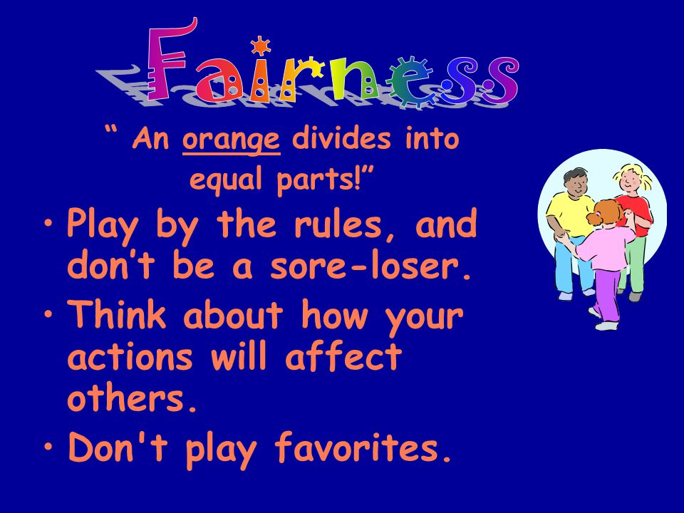 """"""" An orange divides into equal parts!"""" Play by the rules, and don't be a sore-loser. Think about how your actions will affect others. Don't play favor"""