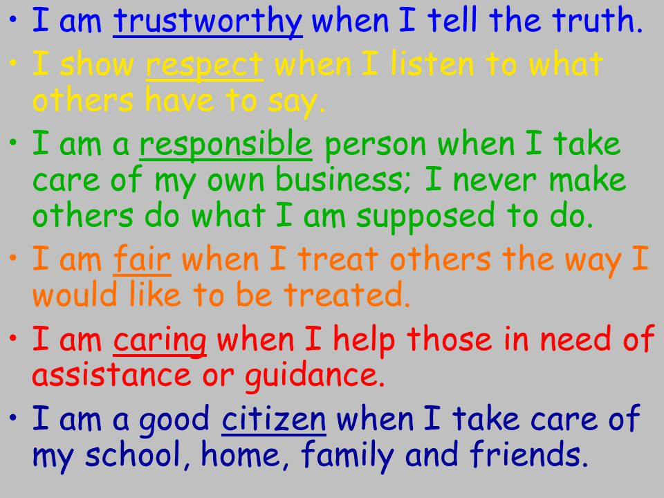 I am trustworthy when I tell the truth.I show respect when I listen to what others have to say.