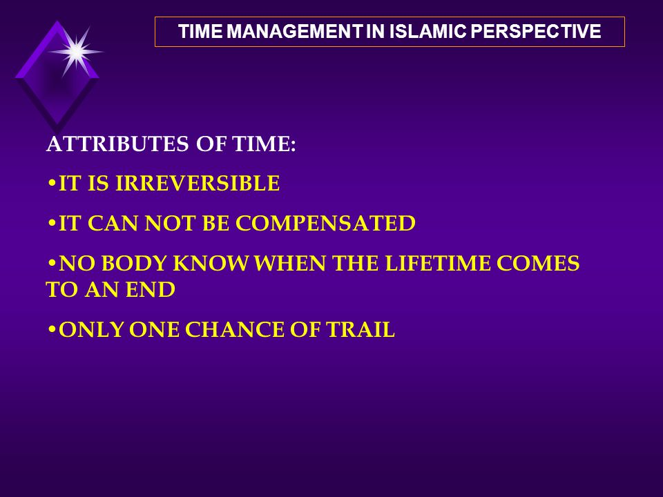 """Islamic Concept of Time TIME MANAGEMENT IN ISLAMIC PERSPECTIVE """"Has there not been over man a long period of Time, when he was nothing-mentioned""""? (Su"""