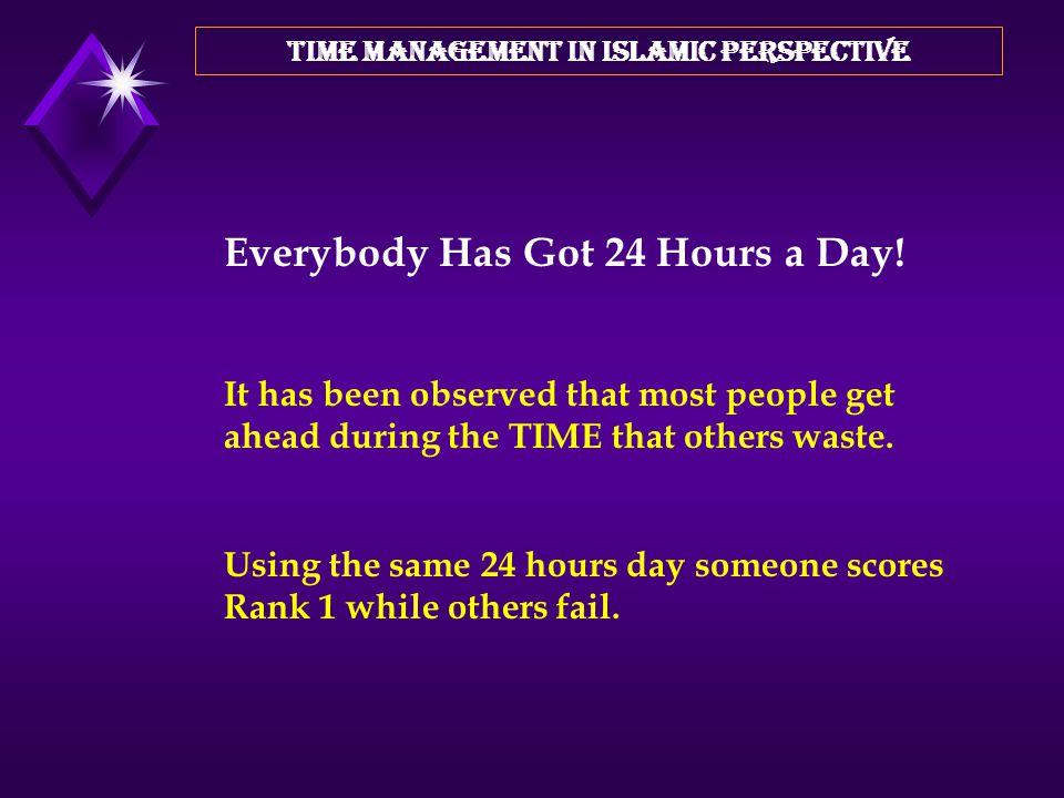 TIME MANAGEMENT IN ISLAMIC PERSPECTIVE بسم الله الرحمن الرحيم
