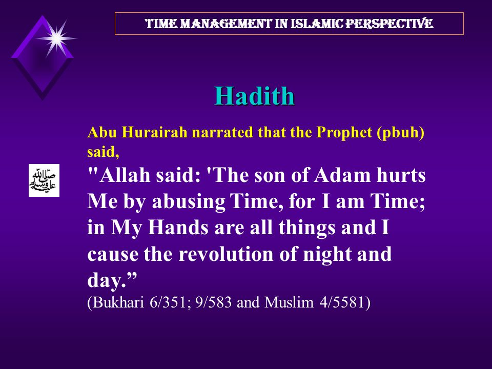 """Hadith TIME MANAGEMENT IN ISLAMIC PERSPECTIVE """"Hold yourself accountable before you are held accountable and weigh your deeds before they are weighed"""