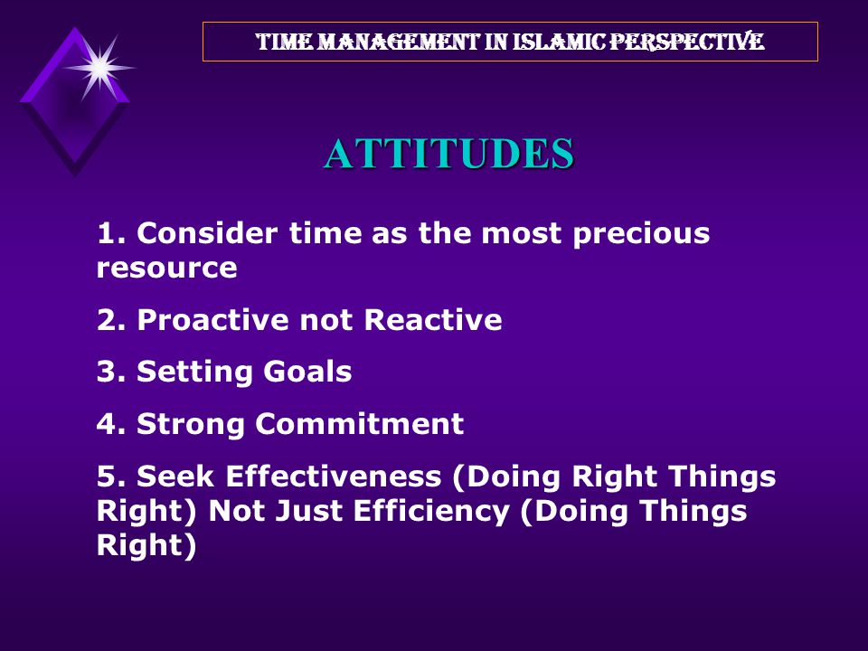 ATTITUDES REGULARITY! Hadith: Allah is pleased with a deed which is done with regularity no matter how small it is. THIS IS THE ESSENCE OF TIME MANAGE