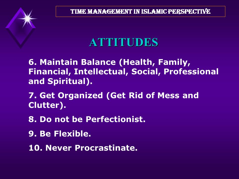 ATTITUDES 1. Consider time as the most precious resource 2. Proactive not Reactive 3. Setting Goals 4. Strong Commitment 5. Seek Effectiveness (Doing