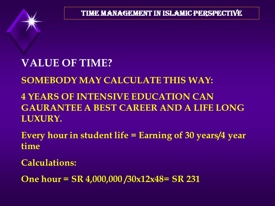 """TIME MANAGEMENT IN ISLAMIC PERSPECTIVE """"TIME IS MONEY"""" IF A PERSON HAD ENOUGH MONEY THEN HE CAN TAKE TIME FOR WASTING. IT IS PURELY A MATERIALISTIC PO"""