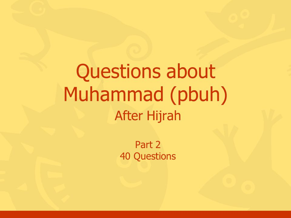 After Hijrah Part 2 40 Questions Questions about Muhammad (pbuh)