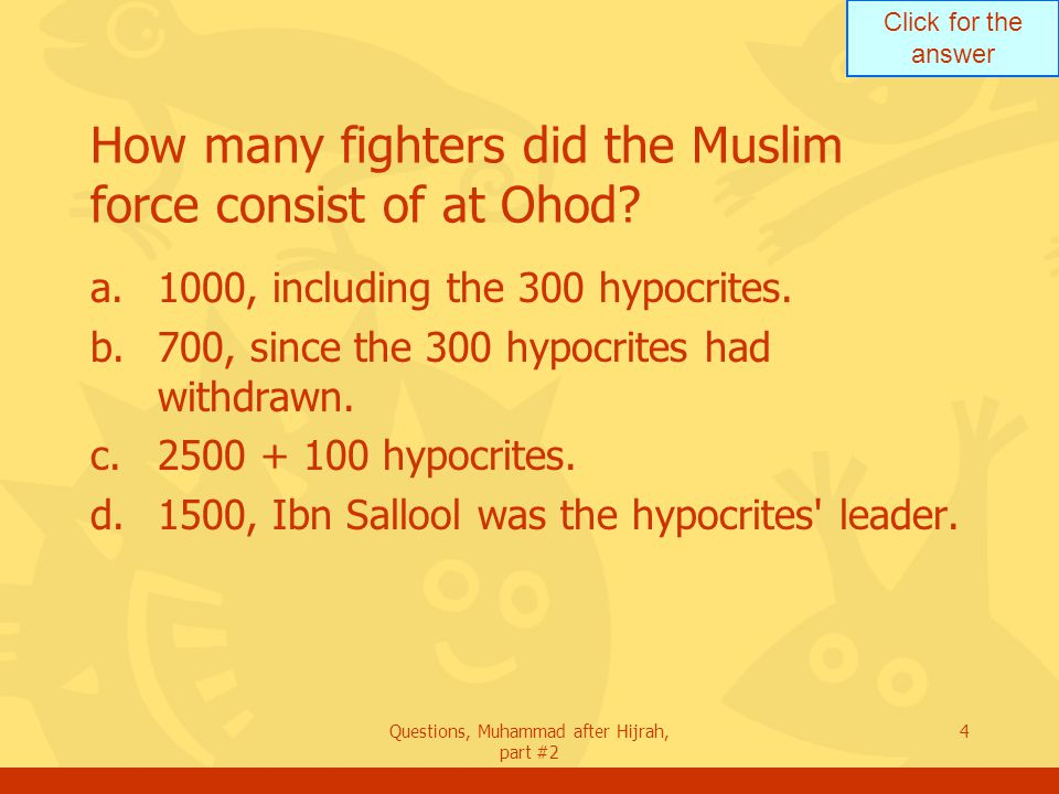 Click for the answer Questions, Muhammad after Hijrah, part #2 4 How many fighters did the Muslim force consist of at Ohod.