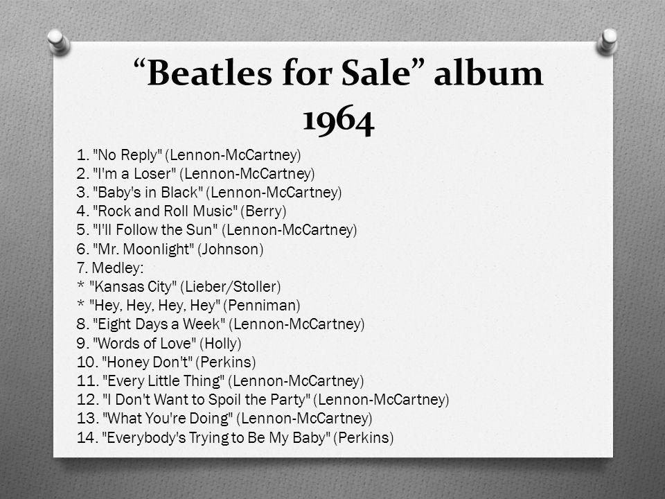 Beatles for Sale album 1964 1. No Reply (Lennon-McCartney) 2.