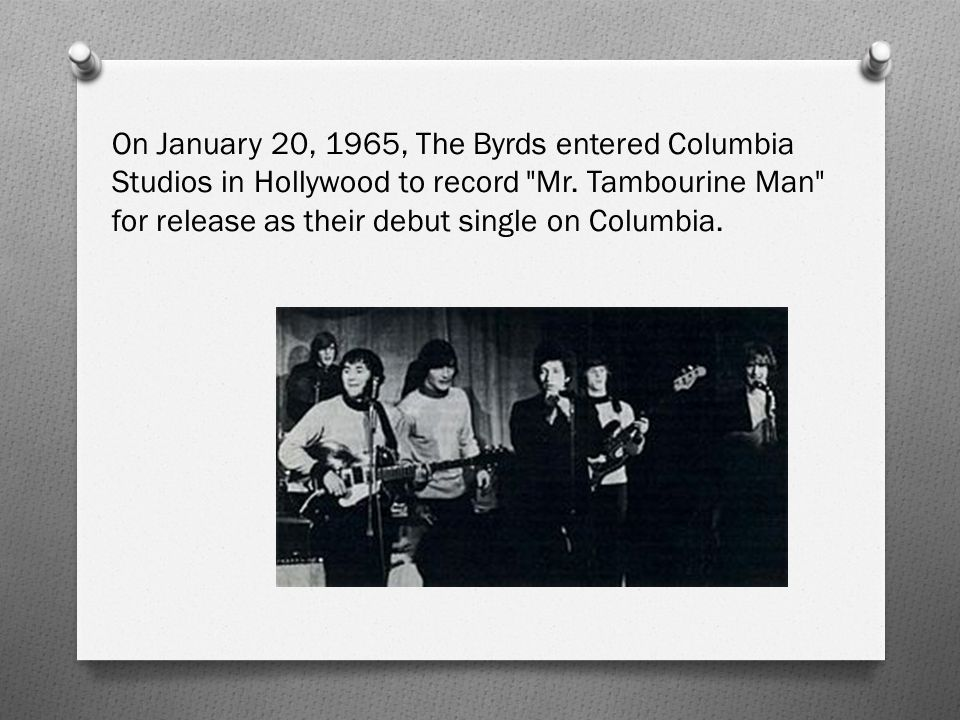 On January 20, 1965, The Byrds entered Columbia Studios in Hollywood to record Mr.
