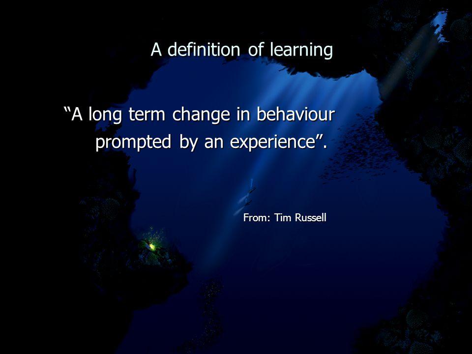 "A definition of learning A definition of learning ""A long term change in behaviour ""A long term change in behaviour prompted by an experience"". prompt"