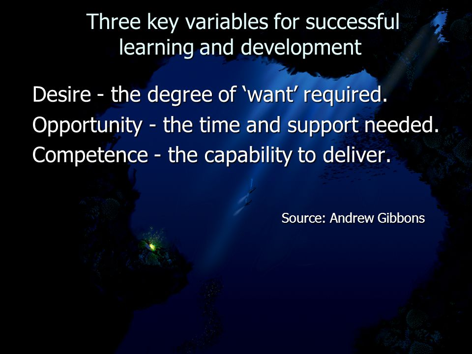 Three key variables for successful learning and development Three key variables for successful learning and development Desire - the degree of 'want'