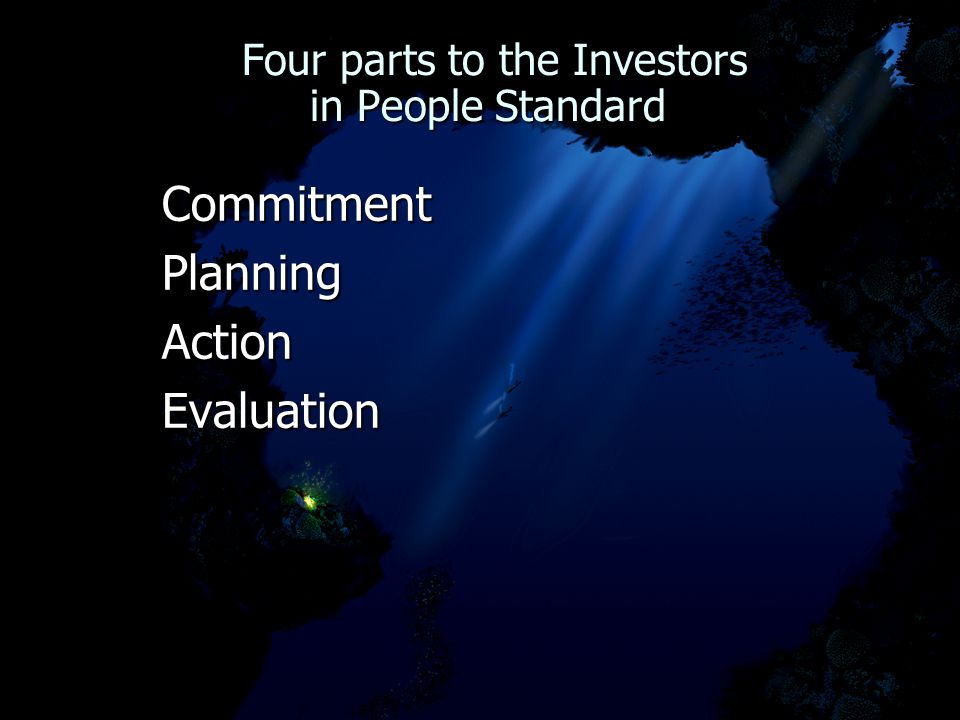 Four parts to the Investors in People Standard Four parts to the Investors in People Standard CommitmentPlanningActionEvaluation