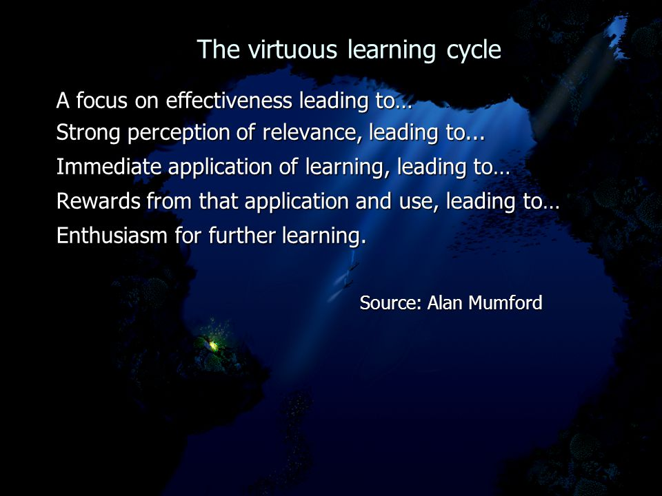 The virtuous learning cycle The virtuous learning cycle A focus on effectiveness leading to… Strong perception of relevance, leading to...