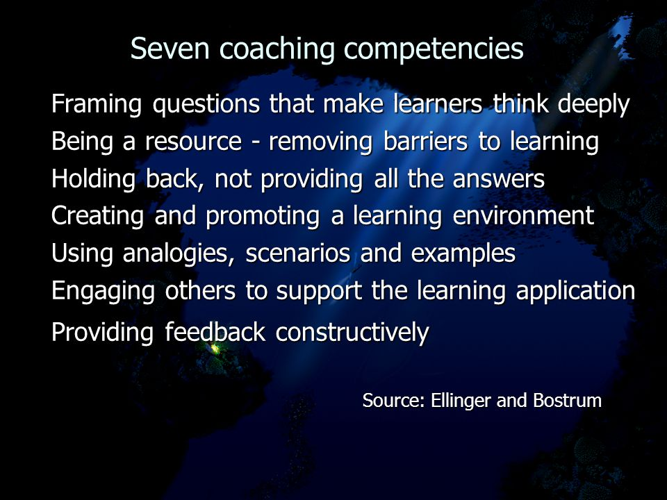 Seven coaching competencies Seven coaching competencies Framing questions that make learners think deeply Being a resource - removing barriers to lear