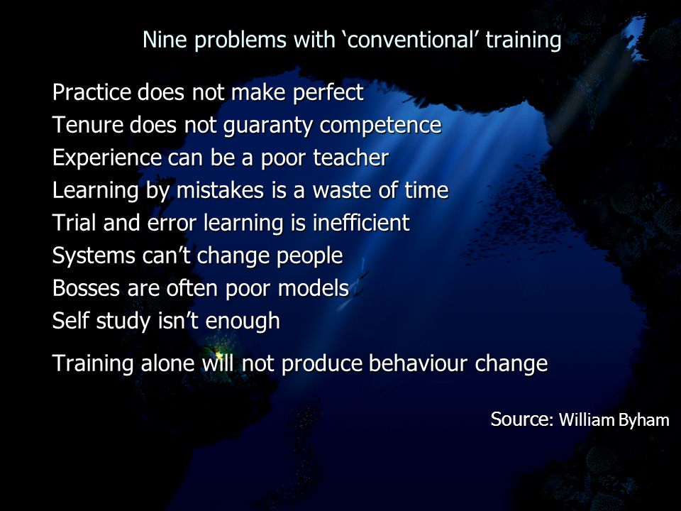 Nine problems with 'conventional' training Nine problems with 'conventional' training Practice does not make perfect Tenure does not guaranty competen