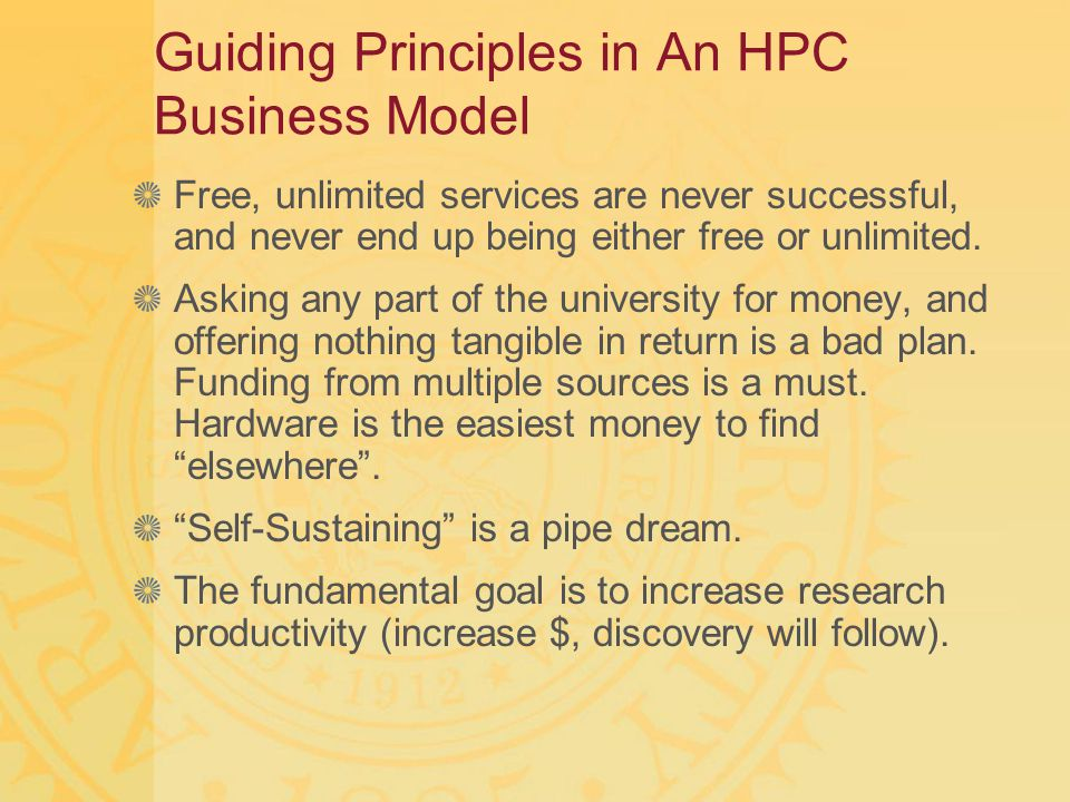 Guiding Principles in An HPC Business Model Free, unlimited services are never successful, and never end up being either free or unlimited. Asking any