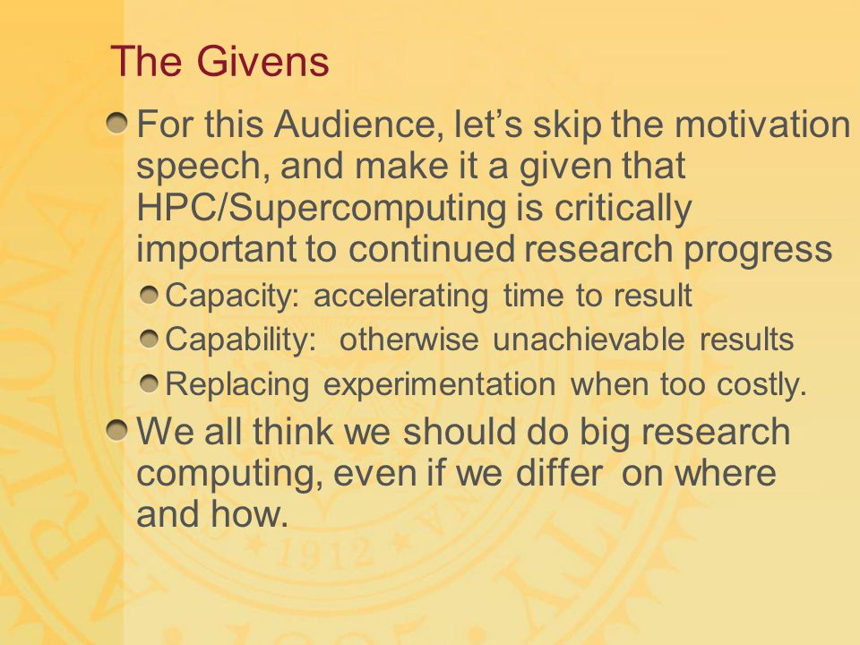The Givens For this Audience, let's skip the motivation speech, and make it a given that HPC/Supercomputing is critically important to continued resea