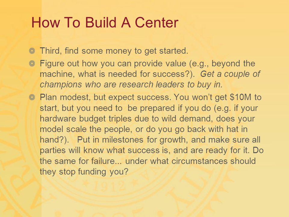 How To Build A Center Third, find some money to get started. Figure out how you can provide value (e.g., beyond the machine, what is needed for succes