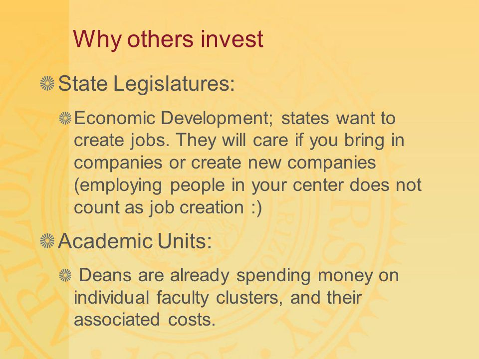Why others invest State Legislatures: Economic Development; states want to create jobs. They will care if you bring in companies or create new compani