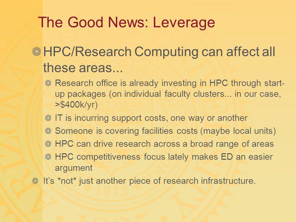 The Good News: Leverage HPC/Research Computing can affect all these areas... Research office is already investing in HPC through start- up packages (o