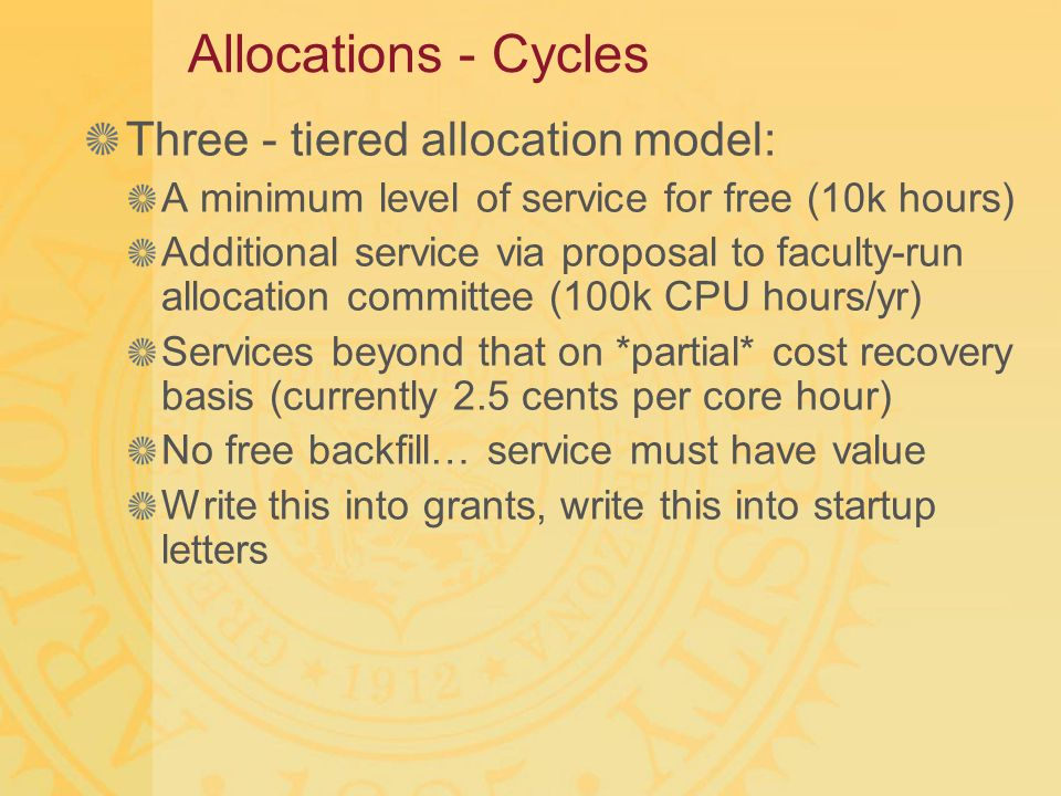 Allocations - Cycles Three - tiered allocation model: A minimum level of service for free (10k hours) Additional service via proposal to faculty-run a
