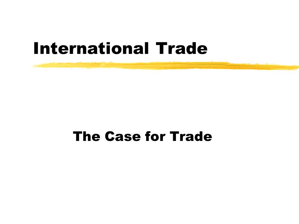 International Trade The Case for Trade