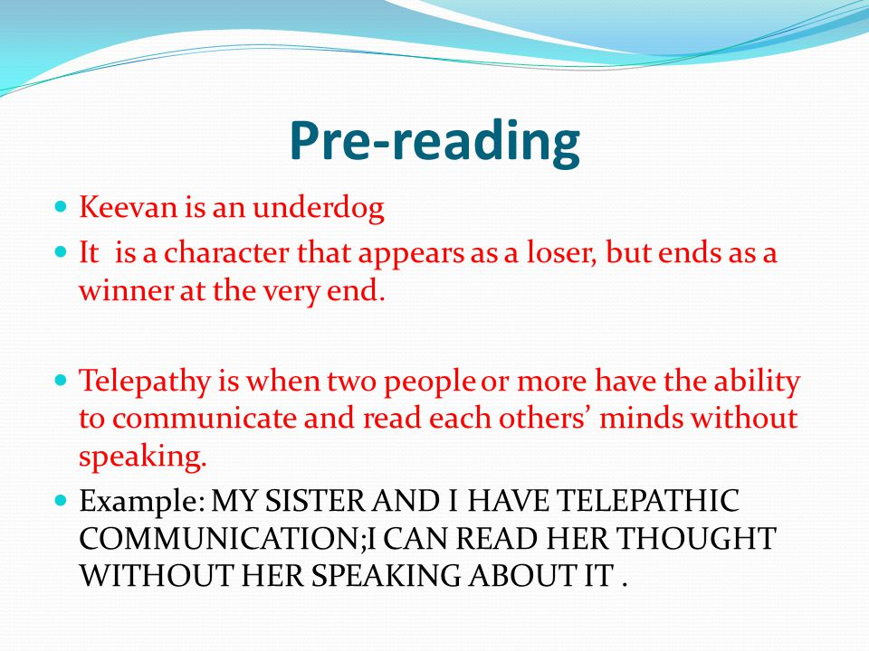 Pre-reading Keevan is an underdog It is a character that appears as a loser, but ends as a winner at the very end. Telepathy is when two people or mor