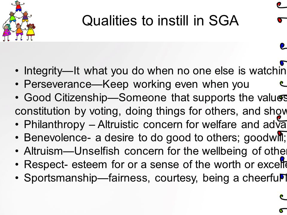 Qualities to instill in SGA Integrity—It what you do when no one else is watching.