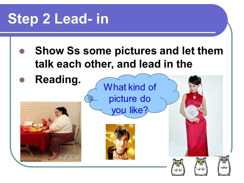 Step 2 Lead- in Show Ss some pictures and let them talk each other, and lead in the Reading.