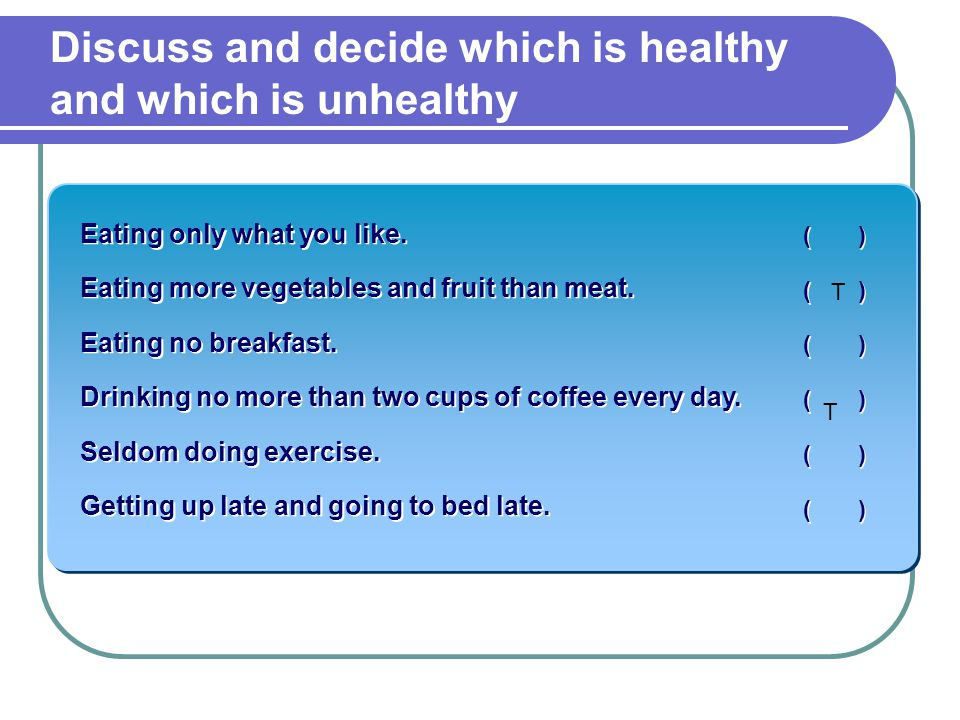 Discuss and decide which is healthy and which is unhealthy Eating only what you like.