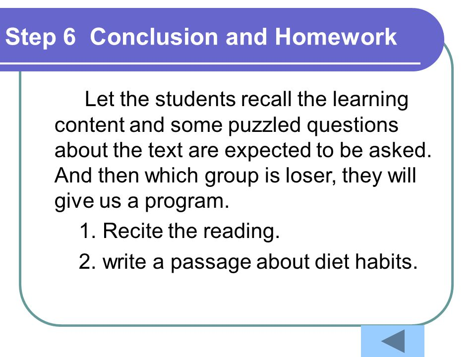 Step 6 Conclusion and Homework Let the students recall the learning content and some puzzled questions about the text are expected to be asked. And th