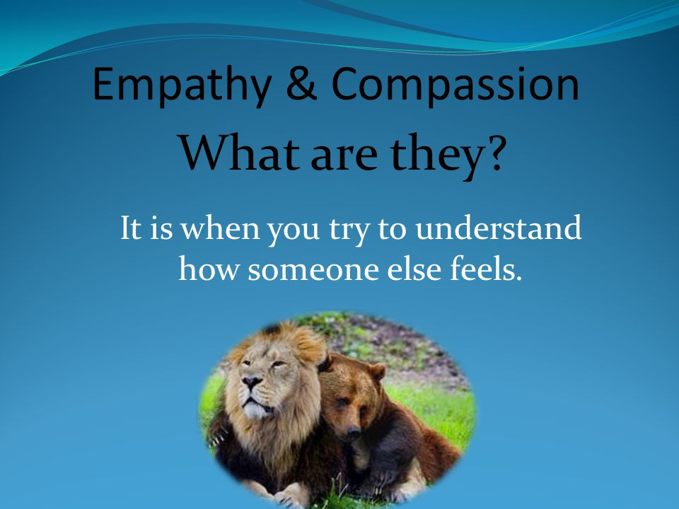 Empathy & Compassion What are they?