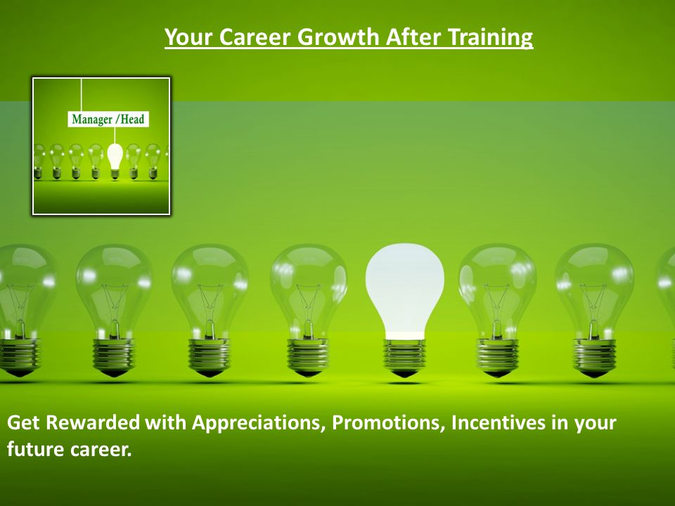 Your Career Growth After Training Get Rewarded with Appreciations, Promotions, Incentives in your future career.