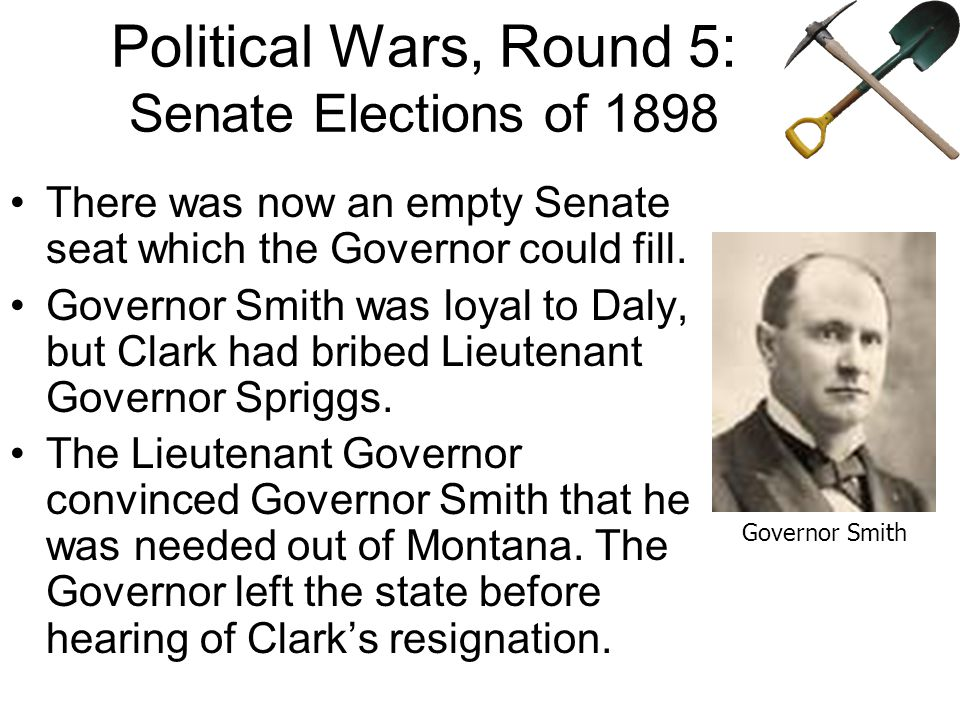Political Wars, Round 5: Senate Elections of 1898 Though Clark won the election, Daly pressured the government to investigate the bribery charges.