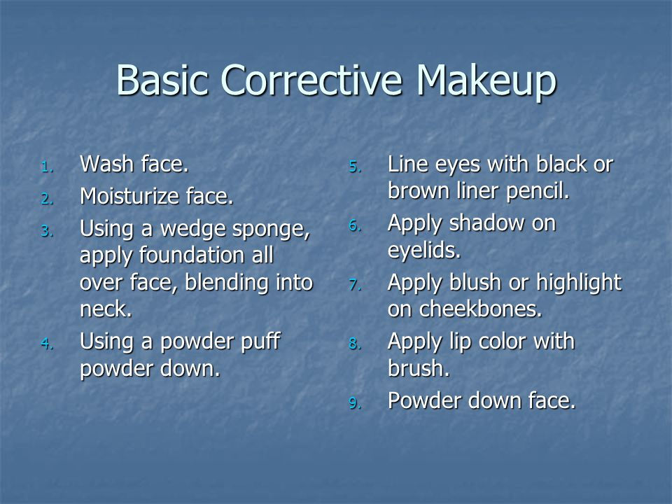 Basic Corrective Makeup 1. Wash face. 2. Moisturize face.