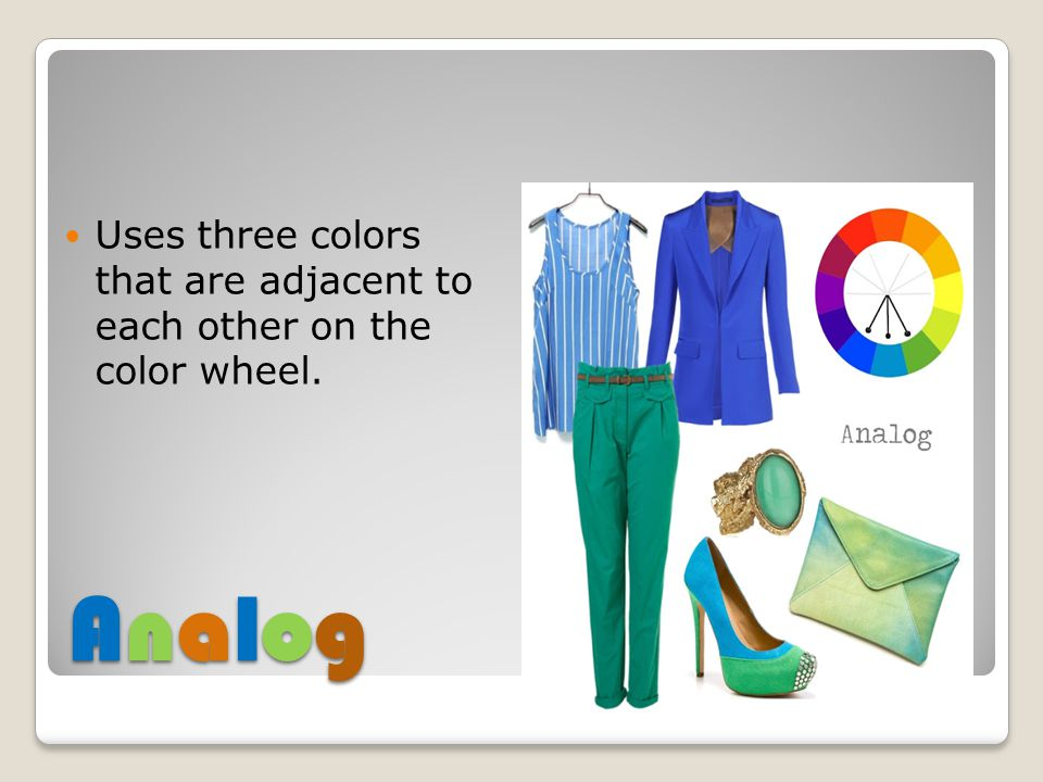 AnalogAnalogAnalogAnalog Uses three colors that are adjacent to each other on the color wheel.