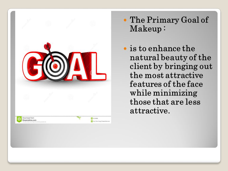 The Primary Goal of Makeup : is to enhance the natural beauty of the client by bringing out the most attractive features of the face while minimizing
