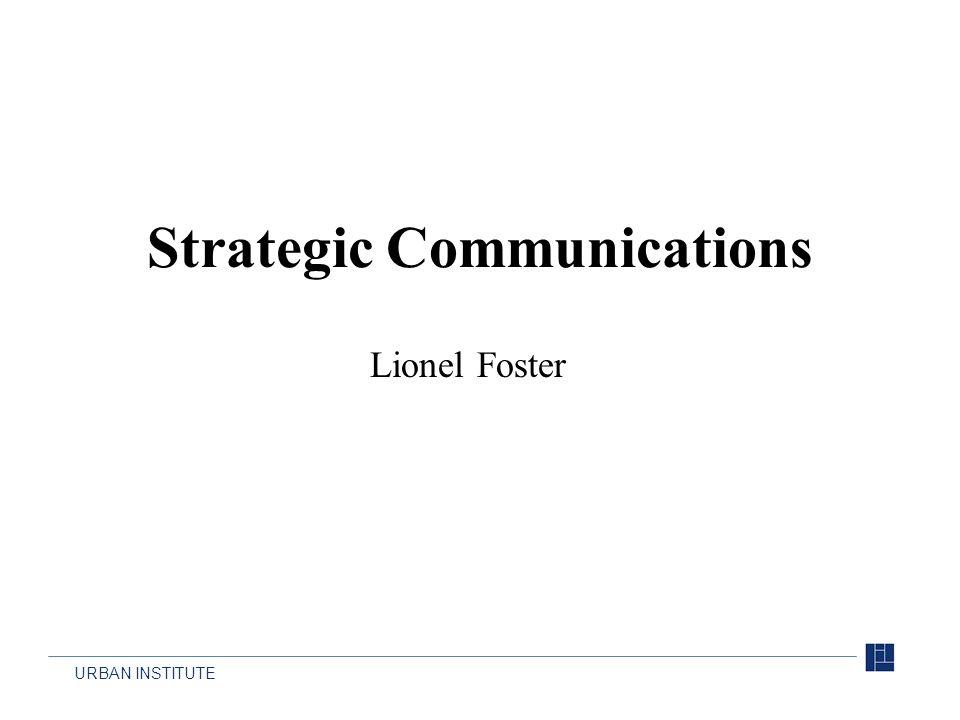 URBAN INSTITUTE Strategic Communications Lionel Foster