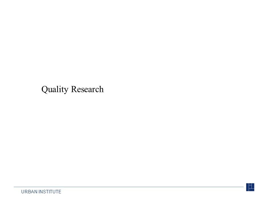 URBAN INSTITUTE Quality Research
