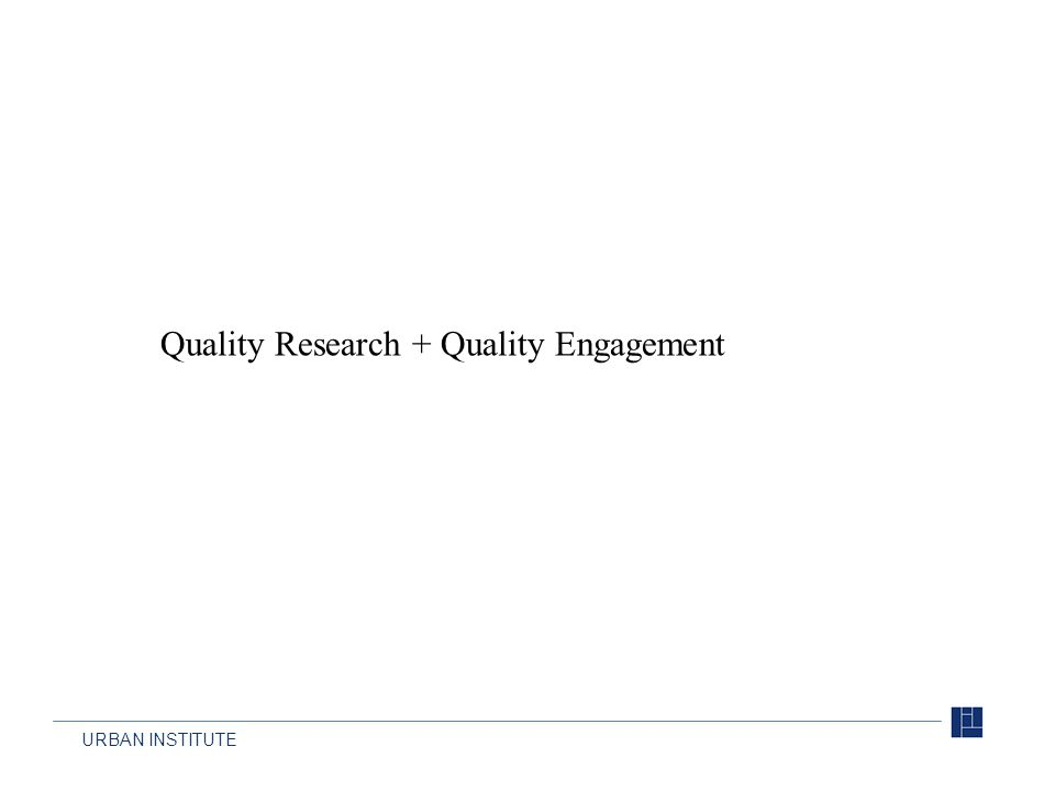 URBAN INSTITUTE Quality Research + Quality Engagement