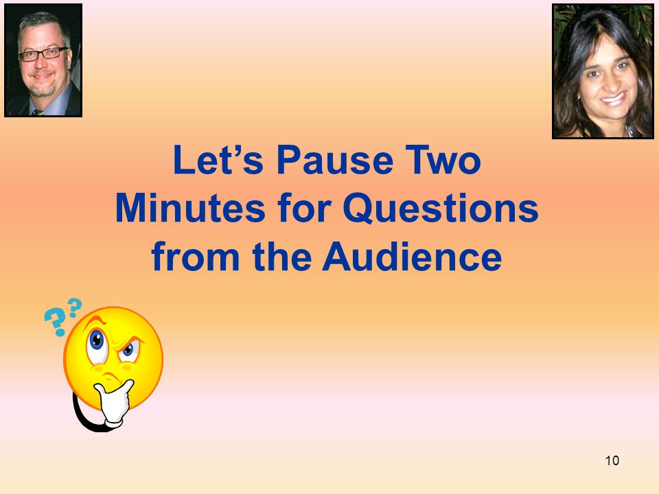 10 Let's Pause Two Minutes for Questions from the Audience
