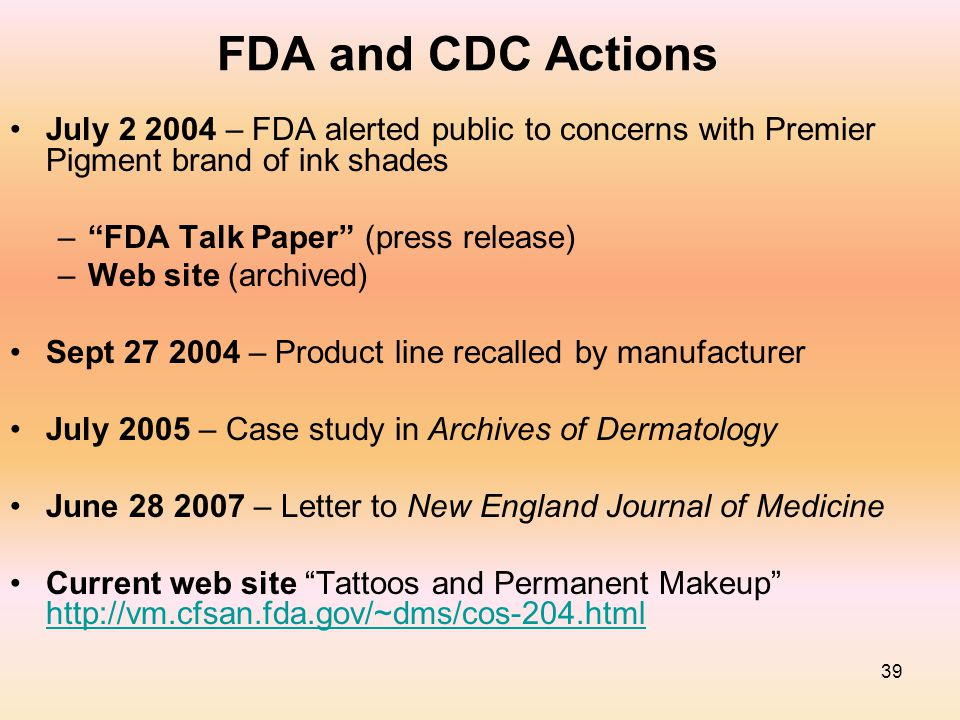 "39 FDA and CDC Actions July 2 2004 – FDA alerted public to concerns with Premier Pigment brand of ink shades –""FDA Talk Paper"" (press release) –Web si"