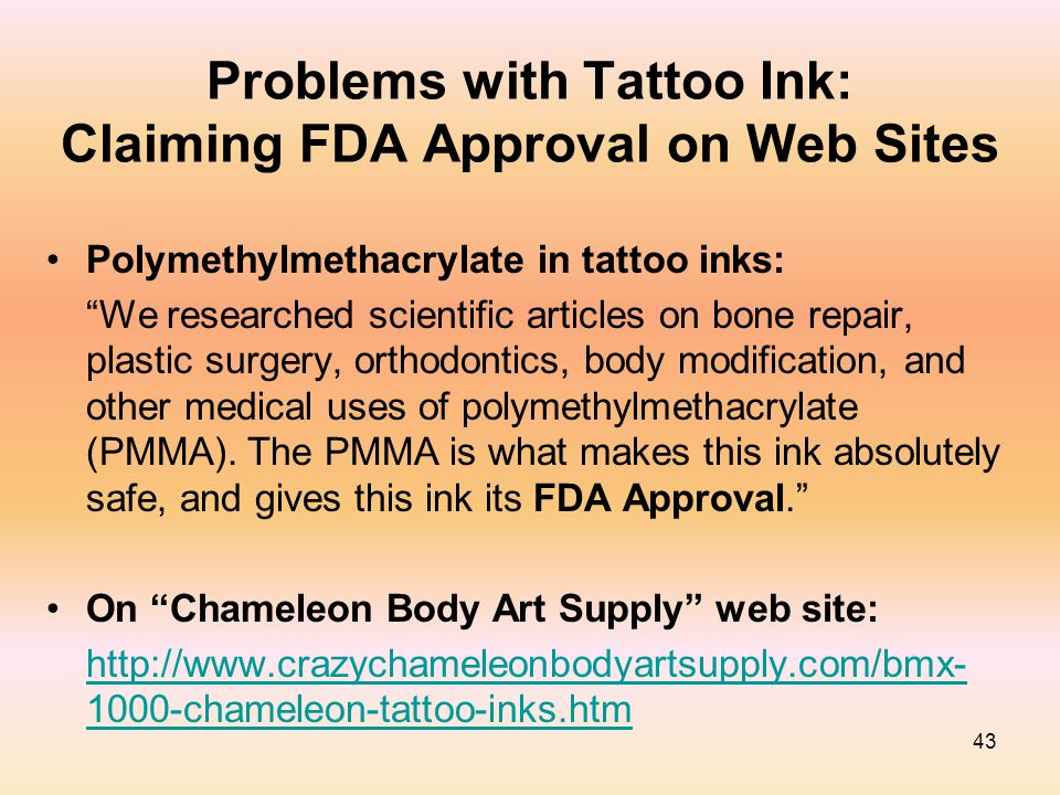 "43 Problems with Tattoo Ink: Claiming FDA Approval on Web Sites Polymethylmethacrylate in tattoo inks: ""We researched scientific articles on bone repa"