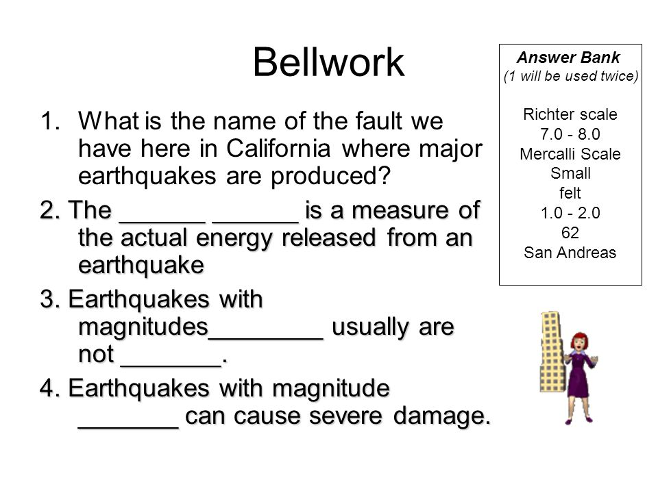 Bellwork 1.What is the name of the fault we have here in California where major earthquakes are produced? 2. The ______ ______ is a measure of the act