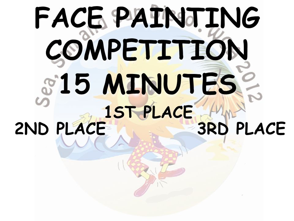 FACE PAINTING COMPETITION 15 MINUTES 3RD PLACE 2ND PLACE 1ST PLACE