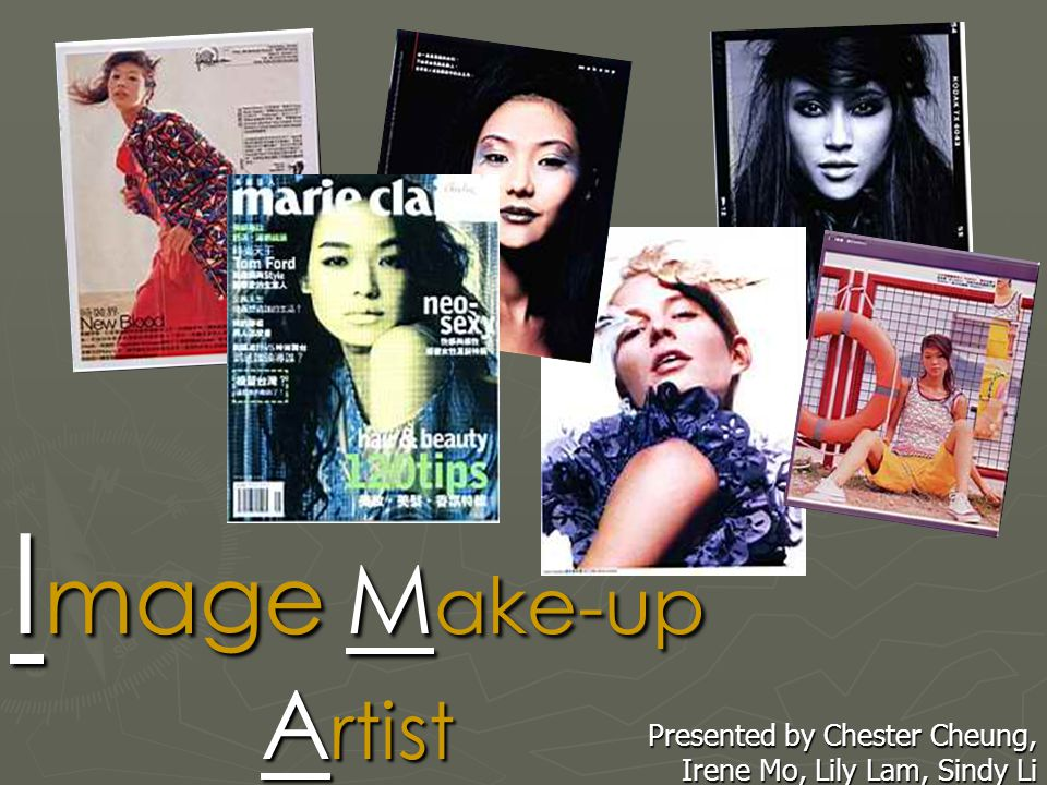 I mage M ake-up A rtist Presented by Chester Cheung, Irene Mo, Lily Lam, Sindy Li