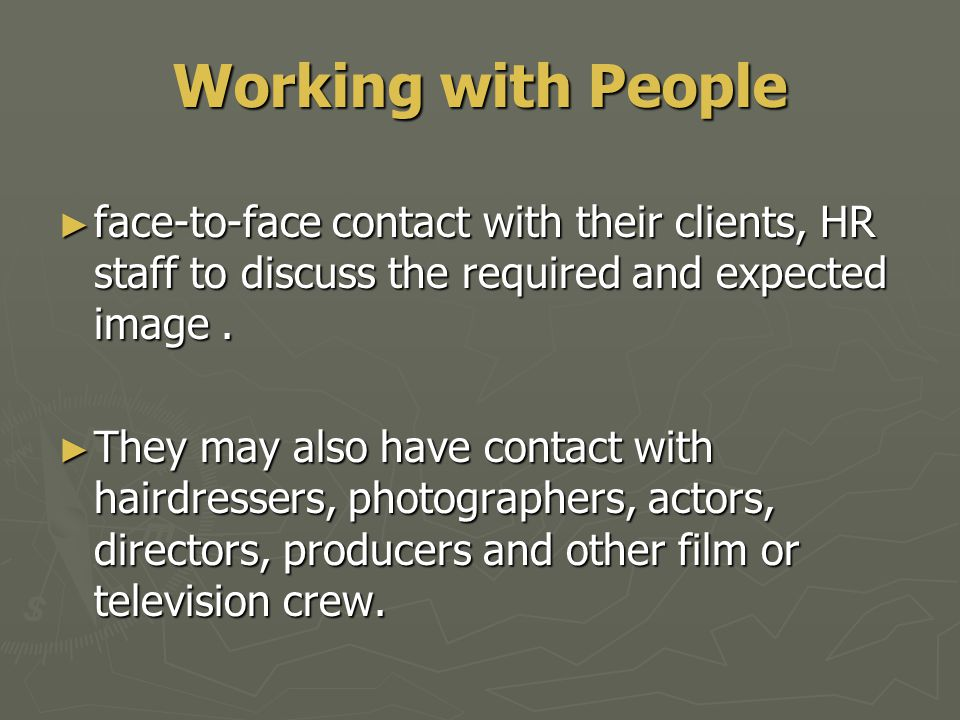 Working with People ► face-to-face contact with their clients, HR staff to discuss the required and expected image. ► They may also have contact with