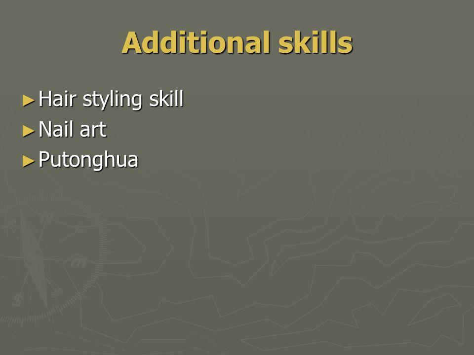 Additional skills ► Hair styling skill ► Nail art ► Putonghua