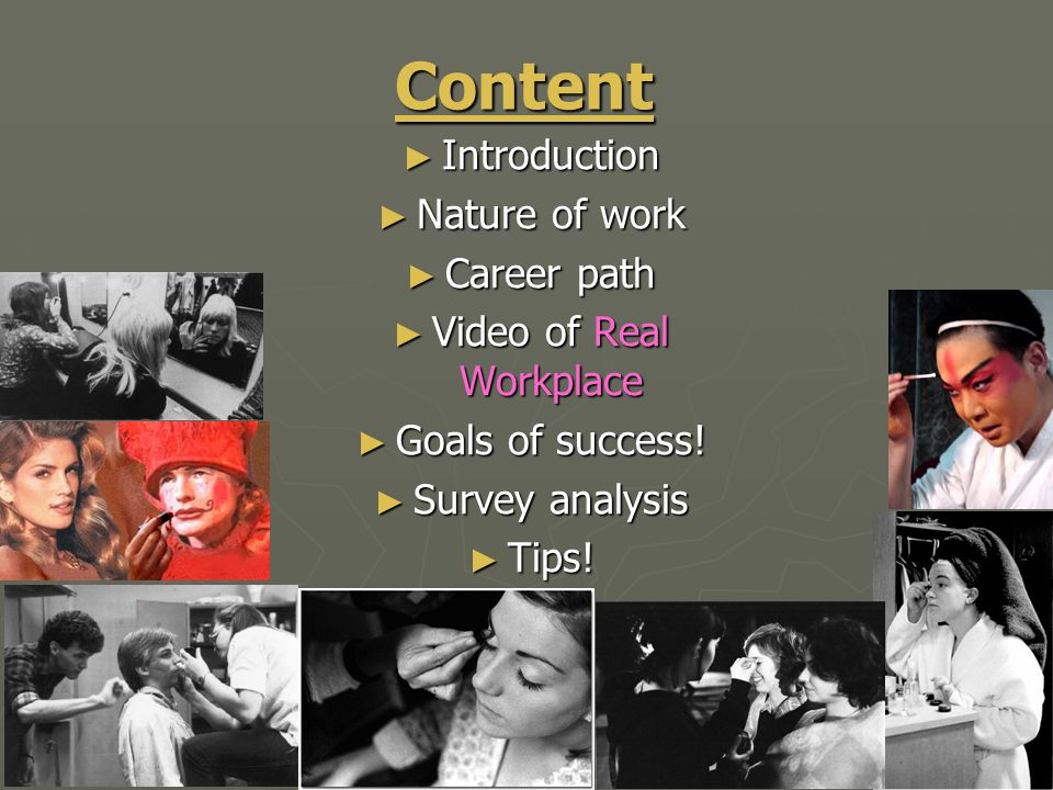 Content ► Introduction ► Nature of work ► Career path ► Video of Real Workplace ► Goals of success! ► Survey analysis ► Tips!