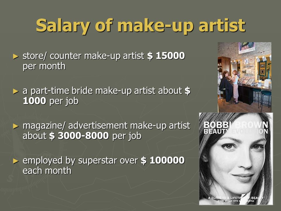 Salary of make-up artist ► store/ counter make-up artist $ 15000 per month ► a part-time bride make-up artist about $ 1000 per job ► magazine/ adverti
