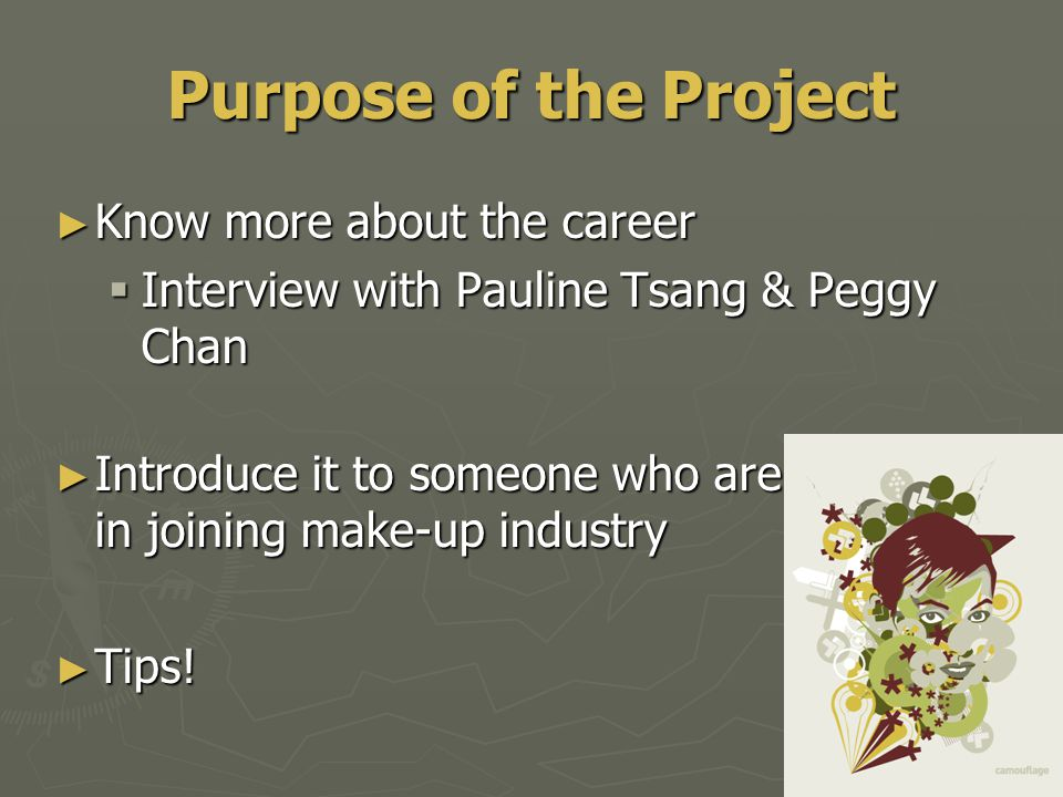 Purpose of the Project ► Know more about the career  Interview with Pauline Tsang & Peggy Chan ► Introduce it to someone who are interested in joinin